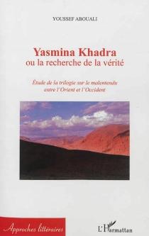 Yasmina Khadra ou La recherche de la vérité : étude de la trilogie sur le malentendu entre l'Orient et l'Occident - YoussefAbouali