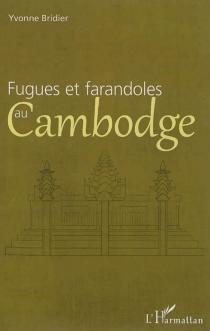 Fugues et farandoles au Cambodge - YvonneBridier