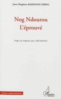 Nog Ndourou : l'éprouvé - Juste MagloireBassogog Dibog