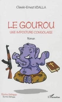 Le gourou : une imposture congolaise - Claude-ErnestNdalla