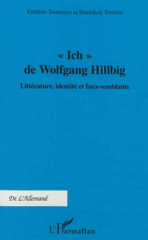Ich de Wolfgang Hilbig : littérature, identité et faux-semblants -