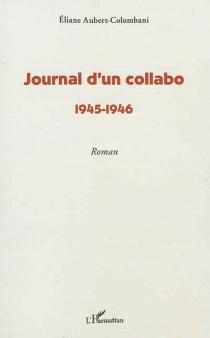 Journal d'un collabo : 1945-1946 - ÉlianeAubert-Colombani
