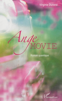 Ange Movie : roman quantique - Virginie Durand