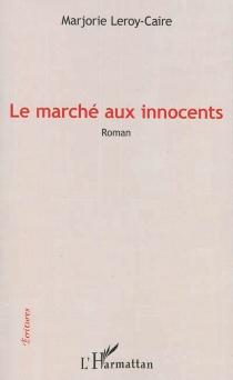Le marché aux innocents - MarjorieLeroy-Caire