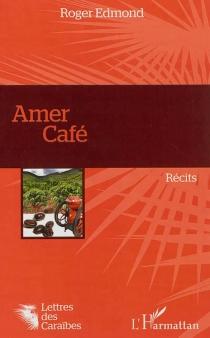 Amer café : récits - RogerEdmond