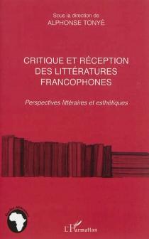 Critique et réception des littératures francophones : perspectives littéraires et esthétiques -