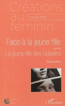 Face à la jeune fille| Suivi de La jeune fille des Gobelins : récits cinéma - FrançoisBarat