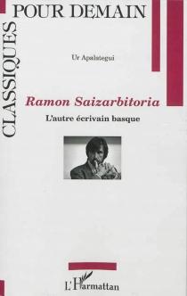 Ramon Saizarbitoria, l'autre écrivain basque : l'élaboration d'une réponse néo-moderne à la périphéricité littéraire (1995-2000) - UrApalategui