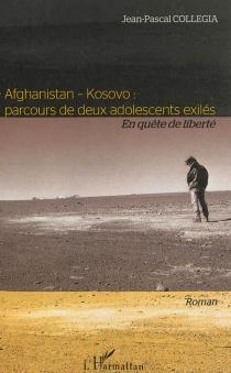 Afghanistan-Kosovo : parcours de deux adolescents exilés en quête de liberté - Jean-PascalCollegia