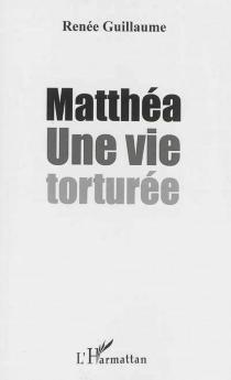 Matthéa : une vie torturée - RenéeGuillaume