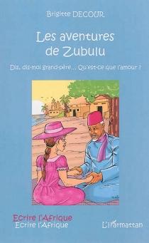 Les aventures de Zubulu : dis, dis-moi grand-père... qu'est-ce que l'amour ? - BrigitteDecour