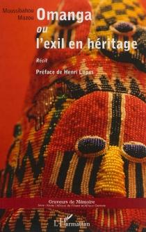 Omanga ou L'exil en héritage - MoussibahouMazou