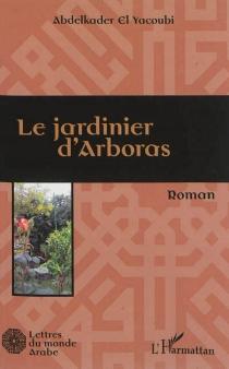 Le jardinier d'Arboras - Abdelkader el-Yacoubi