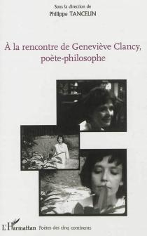 A la rencontre de Geneviève Clancy, poète-philosophe -