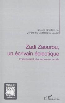 Zadi Zaourou un écrivain éclectique : enracinement et ouverture au monde : actes du colloque international en hommage à Bernard Zadi Zaourou -