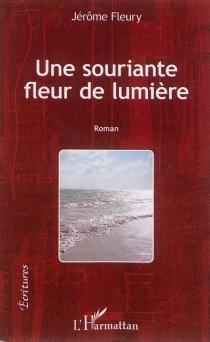 Une souriante fleur de lumière : invitation sur l'horizon à la recherche de l'aube - JérômeFleury