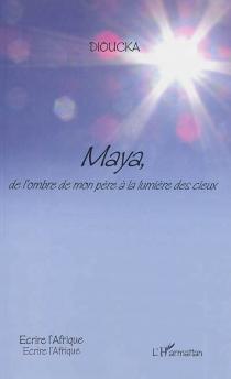 Maya, de l'ombre de mon père à la lumière des cieux - DiouckaGning