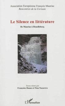 Le silence en littérature : de Mauriac à Houellebecq - Rencontres de la Cerisaie