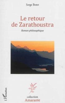 Le retour de Zarathoustra : roman philosophique - SergeBotet