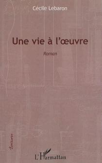 Une vie à l'oeuvre - CécileLebaron