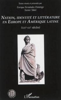 Nation, identité et littérature en Europe et Amérique latine : XIXe-XXe siècles -