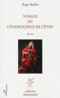 Vivaldi ou L'évanescence de l'être - RogerBaillet