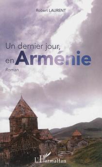 Un dernier jour, en Arménie - RobertLaurent