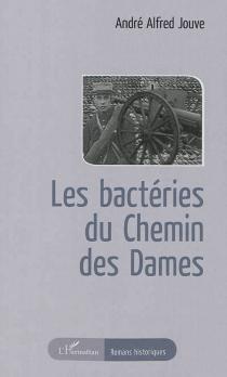 Les bactéries du chemin des Dames - André AlfredJouve