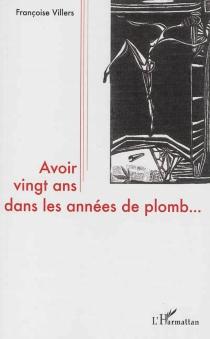 Avoir vingt ans dans les années de plomb... - FrançoiseVillers