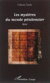 Les mystères du monde pénitencier : récit - CélestinTanda