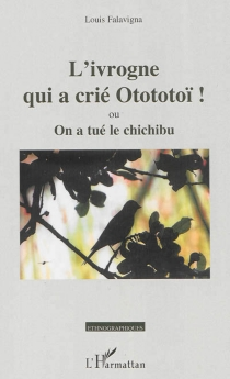 L'ivrogne qui a crié Otototoï ! ou On a tué le chichibu : tragédie-farce - LouisFalavigna
