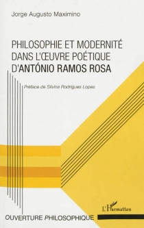 Philosophie et modernité dans l'oeuvre poétique d'Antonio Ramos Rosa - JorgeMaximino