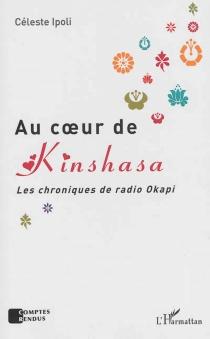 Au coeur de Kinshasa : les chroniques de radio Okapi - CélesteIpoli