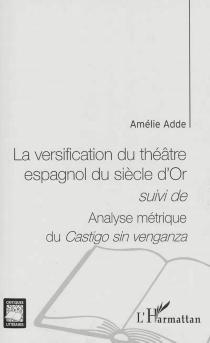 La versification du théâtre espagnol du siècle d'or| Suivi de Analyse métrique du Castigo sin venganza - AmélieAdde