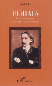 Tusitala : la vie aventureuse de Robert-Louis Stevenson - RodolpheJacquette