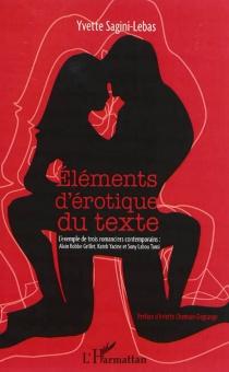 Eléments d'érotique du texte : l'exemple de trois romanciers contemporains : Alain Robbe-Grillet, Kateb Yacine et Sony Labou-Tansi - YvetteSagini-Lebas
