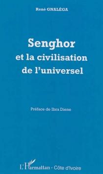 Senghor et la civilisation de l'universel - René M.Gnaléga