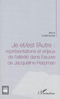 Je et-est l'Autre : représentations et enjeux de l'altérité dans l'oeuvre de Jacqueline Harpman - MarieCompagne