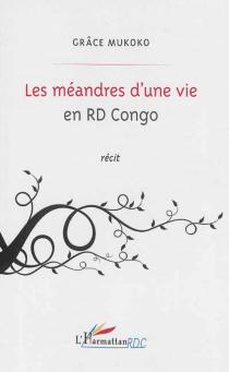 Les méandres d'une vie en R.D. Congo : récit - GrâceMukoko