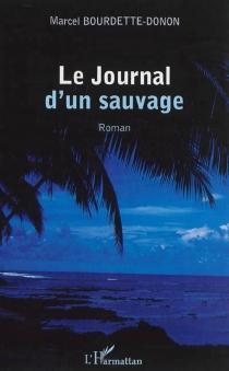 Le journal d'un sauvage - MarcelBourdette Donon