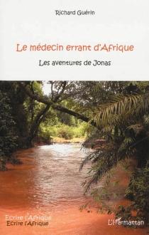 Le médecin errant d'Afrique : les aventures de Jonas - RichardGuérin