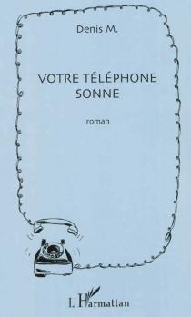 Votre téléphone sonne - DenisM.