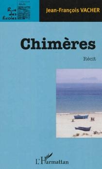 Chimères : récit - Jean-FrançoisVacher