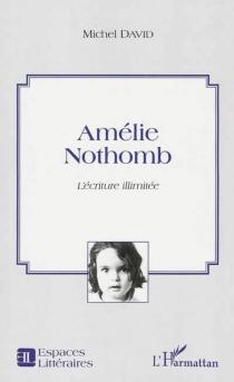Amélie Nothomb : l'écriture illimitée - MichelDavid