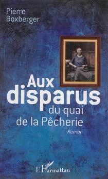 Aux disparus du quai de la Pêcherie - PierreBoxberger