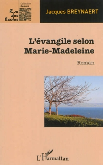 L'Evangile selon Marie-Madeleine - JacquesBreynaert
