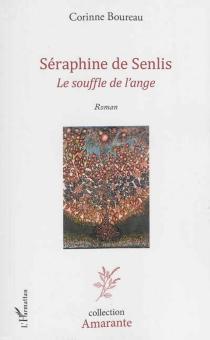 Séraphine de Senlis : le souffle de l'ange - CorinneBoureau