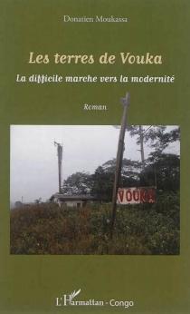 Les terres de Vouka : la difficile marche vers la modernité - DonatienMoukassa