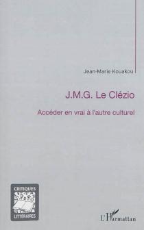 J.-M. G. Le Clézio : accéder en vrai à l'autre culturel - Jean-MarieKouakou
