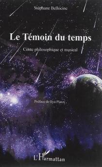 Le témoin du temps : conte philosophique et musical - StéphaneBellocine